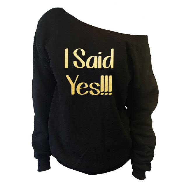 I Said Yes Off-The-Shoulder Wide Neck Slouchy Sweatshirt