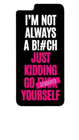 I'm Not Always A B!#ch, Just Kidding Go F*** Yourself iPhone 6/ iPhone 6 PLUS Case - SenseOfCustom - 1