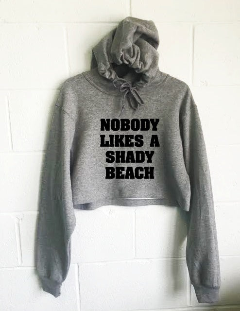 Hoodie - Nobody Likes A Shady Beach Cropped Hoodie