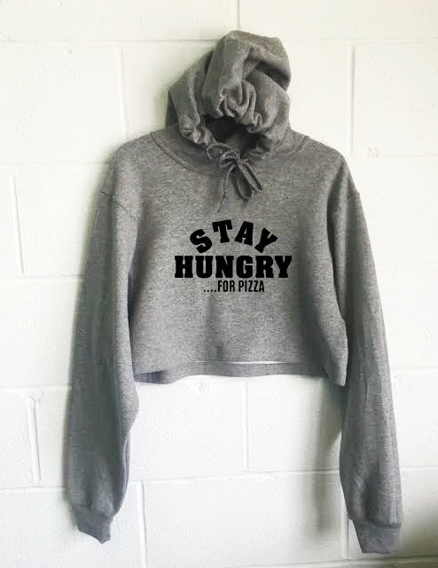 Hoodie - Stay Hungry For Pizza Cropped Hoodie