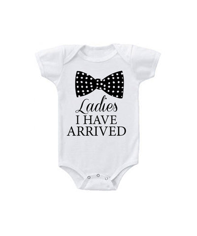 Ladies I Have Arrived Baby Boys One Piece Bodysuit with Lap Shoulder and Snap On Buttons - SenseOfCustom - 1