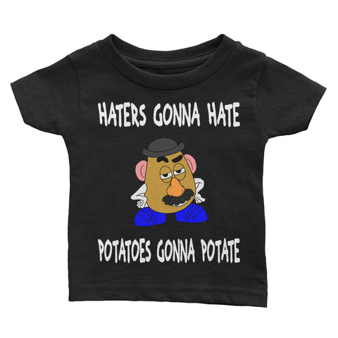 Haters Gonna Hate Potatoes Gonna Potate Infant Tee