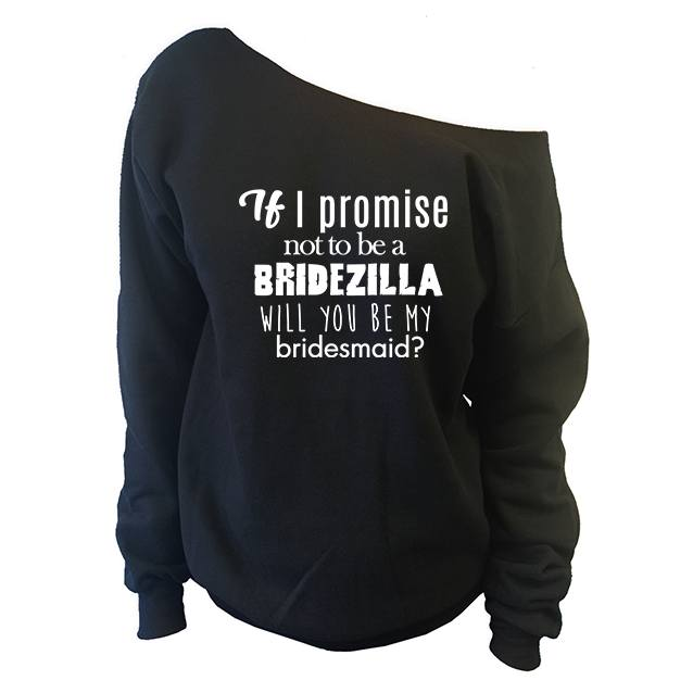 Sweatshirts - If I Promise Not To Be A Bridezilla Will You Be My Bridesmaid? Off-The-Shoulder Oversized Slouchy Sweatshirt