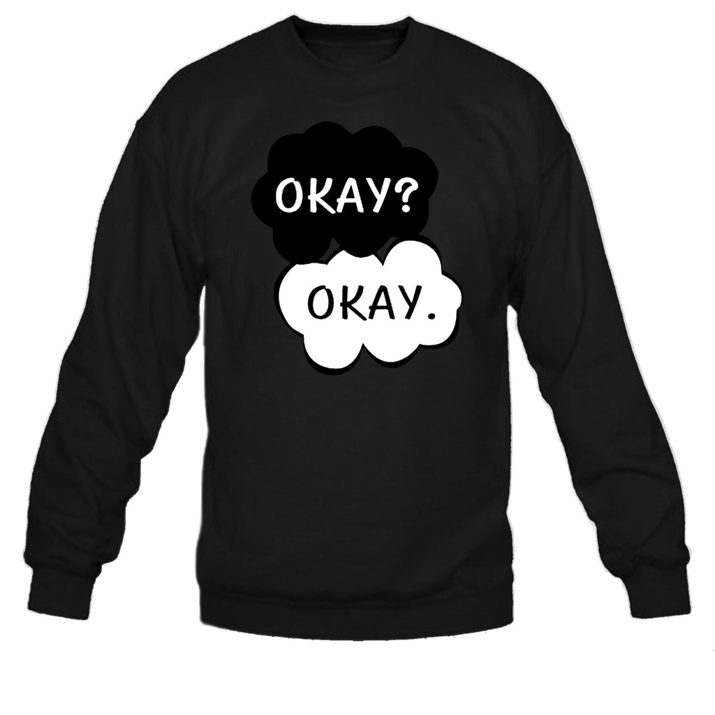 Okay? Okay. The Fault In Our Stars Sweatshirt - SenseOfCustom - 2