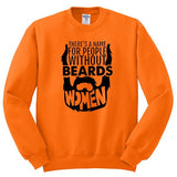 People Without Beards Have Names... Women Crewneck Sweatshirt - SenseOfCustom - 10