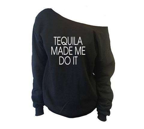 Tequila Made Me Do It Off-The-Shoulder Oversized Slouchy Sweatshirt - SenseOfCustom