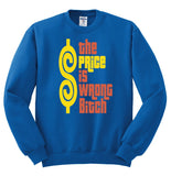 The Price Is Wrong Bitch Crewneck Sweatshirt Inspired by The Price Is Right - SenseOfCustom - 1