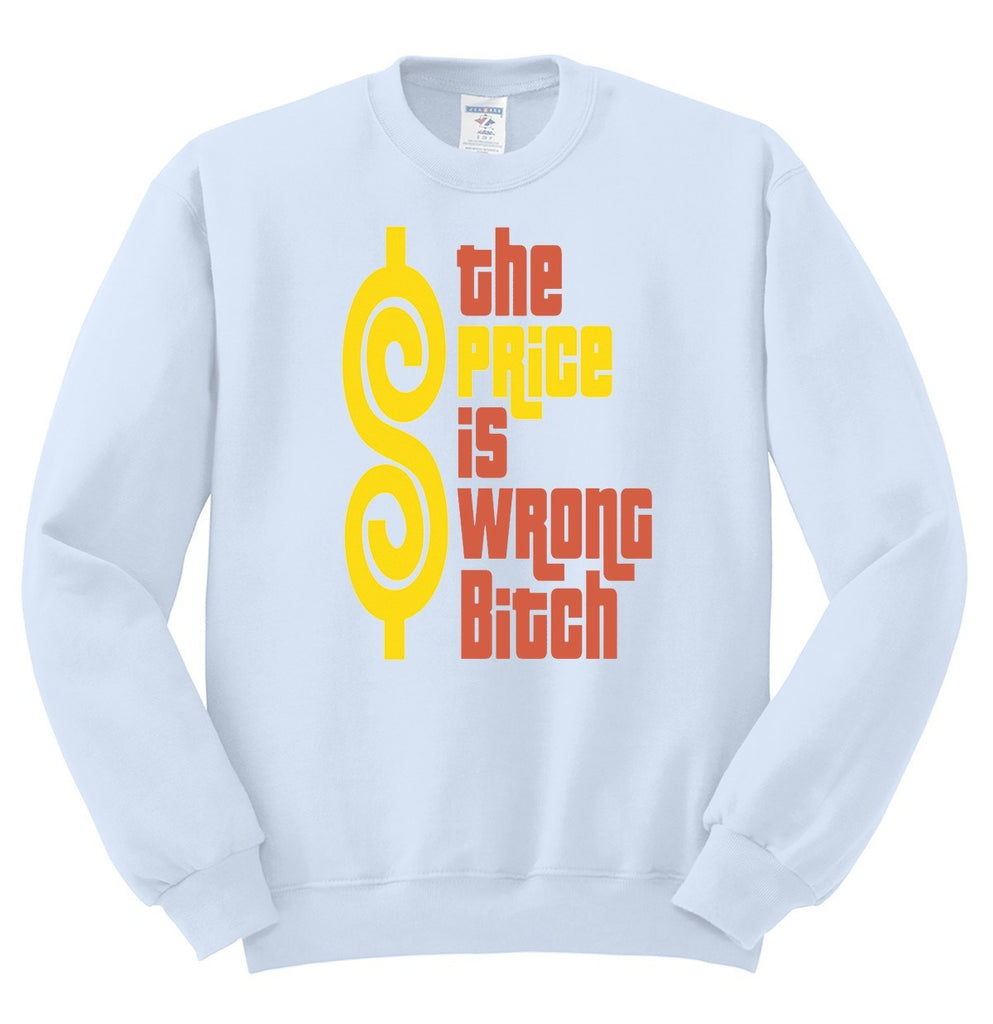 The Price Is Wrong Bitch Crewneck Sweatshirt Inspired by The Price Is Right - SenseOfCustom - 2