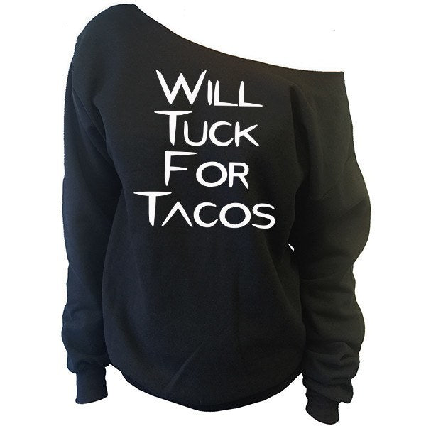 Will Tuck For Tacos Off-The-Shoulder Oversized Slouchy Sweatshirt - SenseOfCustom - 1