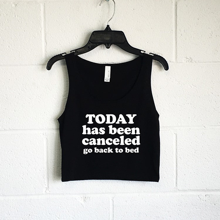 Tanks (Women) - Today Has Been Cancelled Go Back To Bed Crop Tank