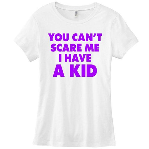 You Can't Scare Me I Have a Kid Womens T-shirt - SenseOfCustom - 1