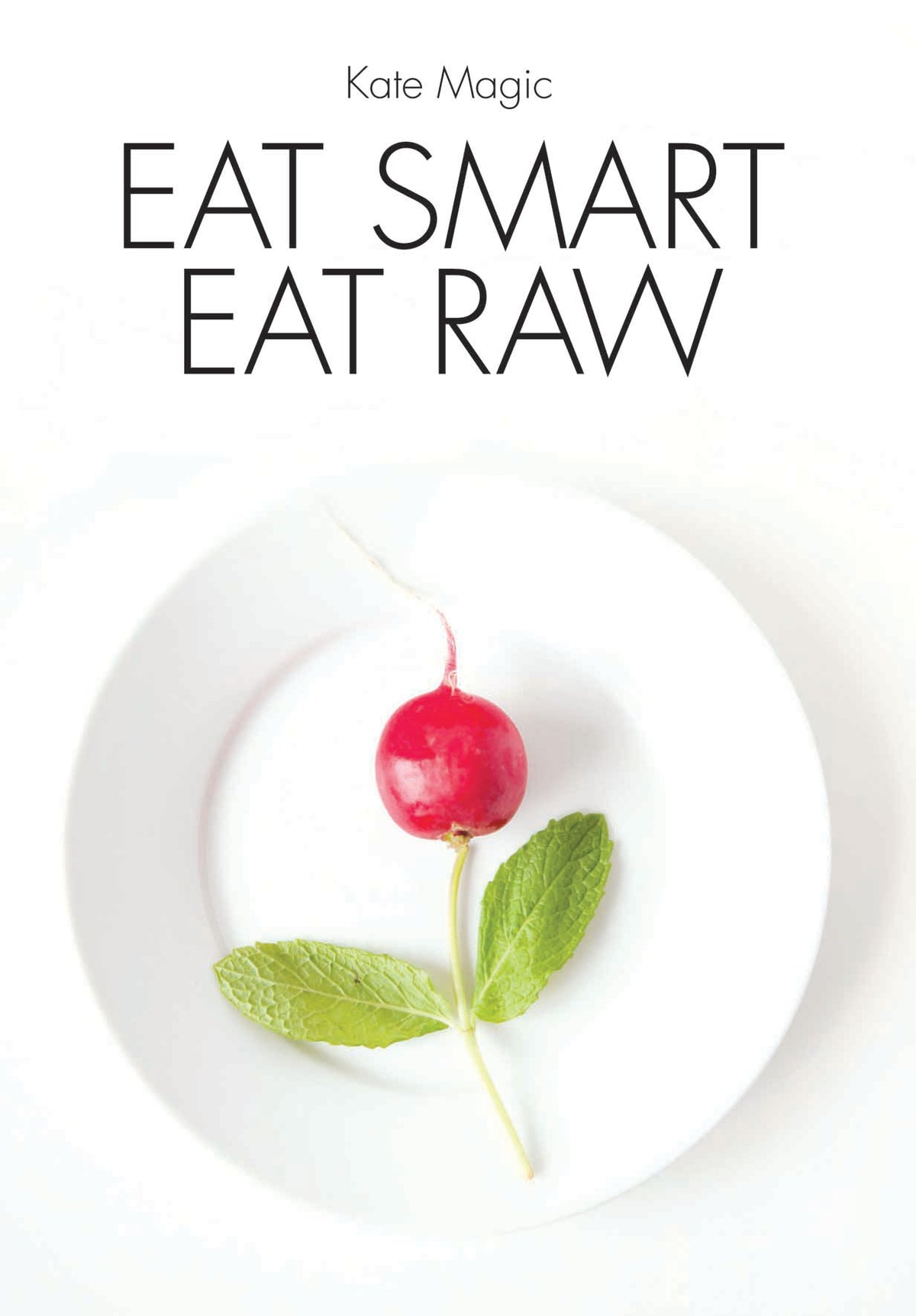 Eat Smart, Eat Raw by Kate Magic