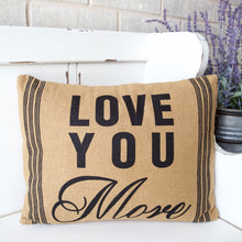 Load image into Gallery viewer, Love You More Burlap Pillow