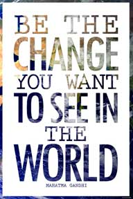 Be The Change You Want To See 24In X 36In Poster