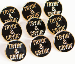 Tryin' & Cryin' Pin - Glitter Bones Boutique