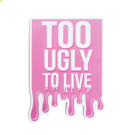 Too Ugly To Live Vinyl Sticker - Glitter Bones Boutique