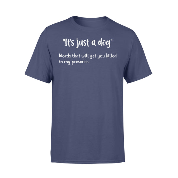 It's Just A Dog Words That Will Get You Killed In My Presence T-shirt XL By AllezyShirt