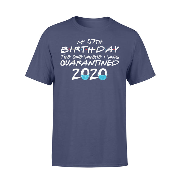 My 57Th Birthday The One Where I Was Quarantined 2020 T-shirt XL By AllezyShirt