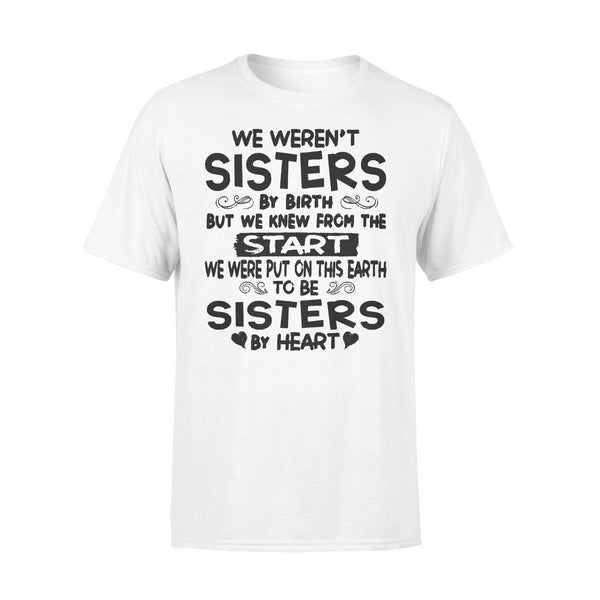 We Weren't Sisters By Birth But We Knew From The Start We Were Put On This Earth To Be Sisters By Heart T-shirt L By AllezyShirt