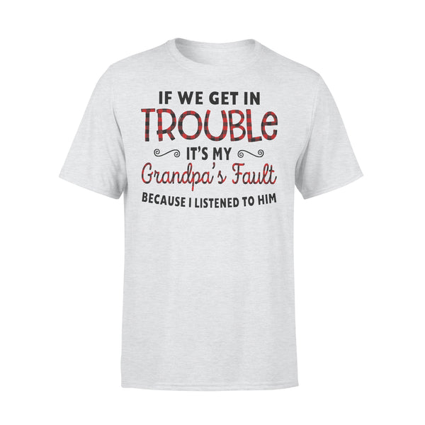 If We Get In Trouble It's My Grandpa's Fault Because I Listened To Him T-shirt XL By AllezyShirt