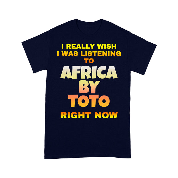 I Really Wish I Was Listening To Africa By Toto Right Now T-shirt M By AllezyShirt