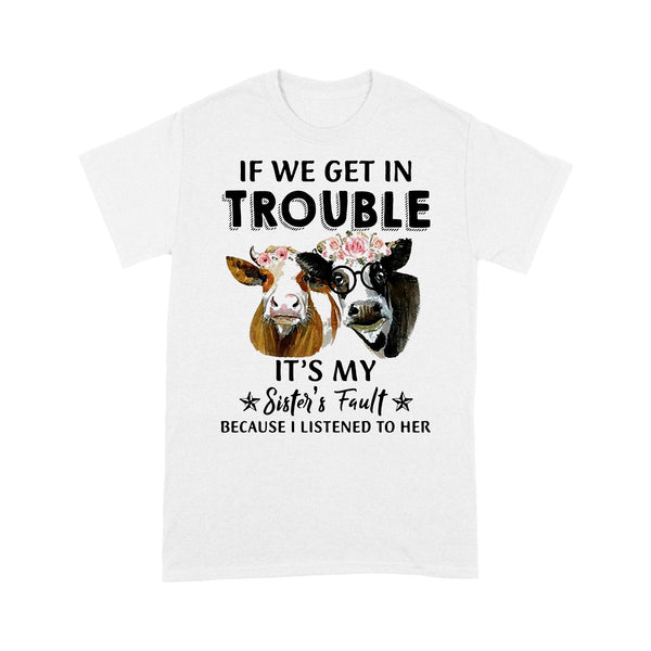 Cows If We Get In Trouble It's My Sister's Fault Because I Listened To Her T-shirt L By AllezyShirt