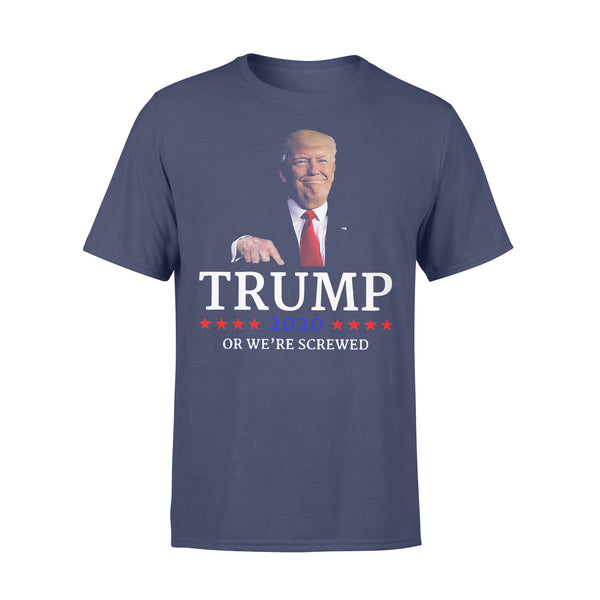 Trump 2020 Or We're Screwed T-shirt XL By AllezyShirt