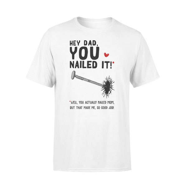Hey Dad You Nailed It Well You Actually Nailed Mom But That Made Me Father's Day Gift T-shirt L By AllezyShirt