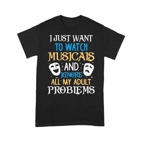 I Just Want To Watch Musicals And Ignore All My Adult Problems T-shirt S By AllezyShirt