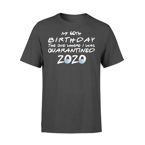 My 60Th Birthday The One Where I Was Quarantined 2020 Shirt L By AllezyShirt