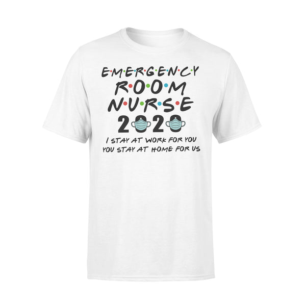 Emergency Room Nurse 2020 I Stay At Work For You You Stay At Home For Us Shirt L By AllezyShirt