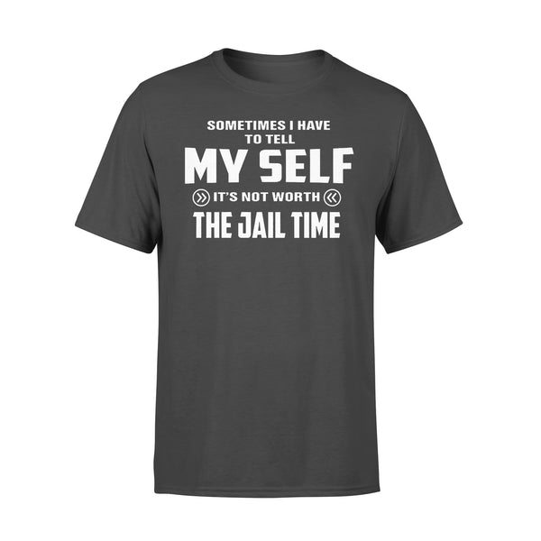 Sometimes I Have To Tell It's Not Worth The Jail Time Funny T-shirt L By AllezyShirt