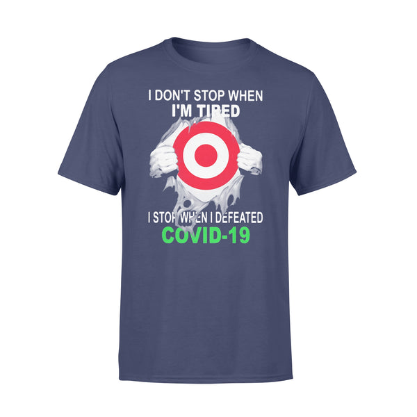 Target I Don't Stop When I'm Tired I Stop When I Defeated Covid-19 Hand T-Shirt XL By AllezyShirt