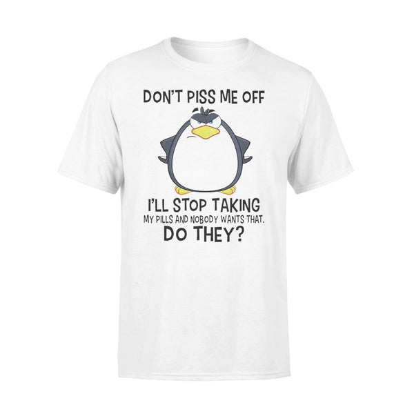 Don't Piss Me Off I'll Stop Taking Do They T-shirt L By AllezyShirt