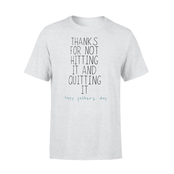 Thanks For Not Hitting It And Quitting It Happy Father's Day T-shirt XL By AllezyShirt