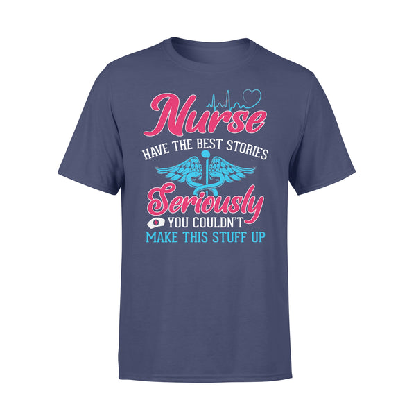 Nurse Have The Best Stories Seriously You Coun't Make This Stuff Up T-shirt XL By AllezyShirt
