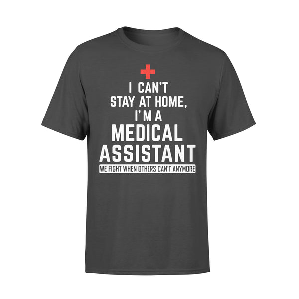 I Can't Stay At Home I'm A Medical Assistant We Fight When Others Can't Anymore Shirt L By AllezyShirt