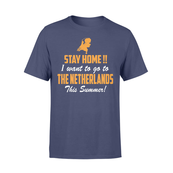 Stay Home I Want To Go To The Netherlands This Summer T-shirt XL By AllezyShirt