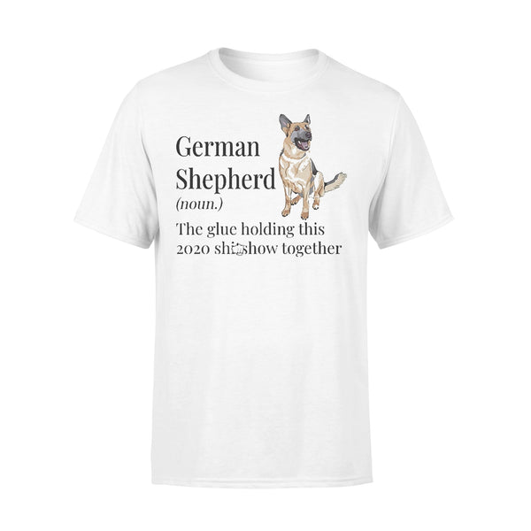 German Shepherd Noun The Glue Holding This 2020 Shitshow Together T-shirt L By AllezyShirt