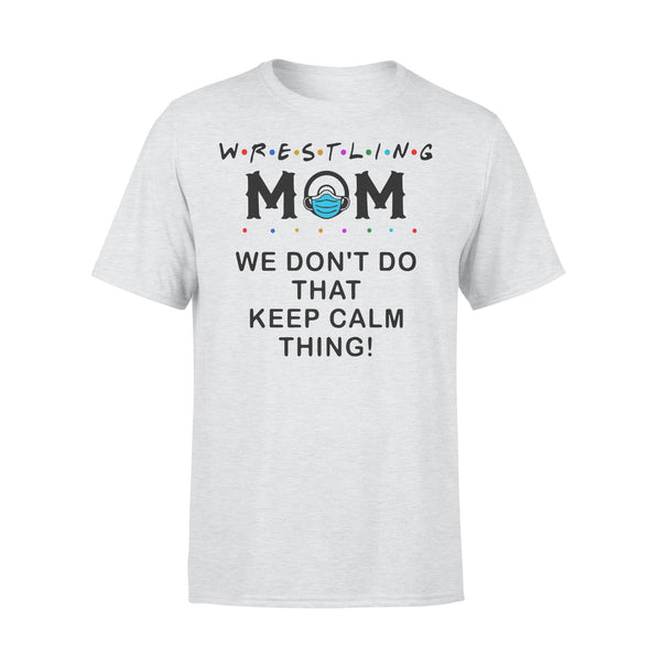 Wrestling Mom We Don't Do That Keep Calm Thing Shirt XL By AllezyShirt