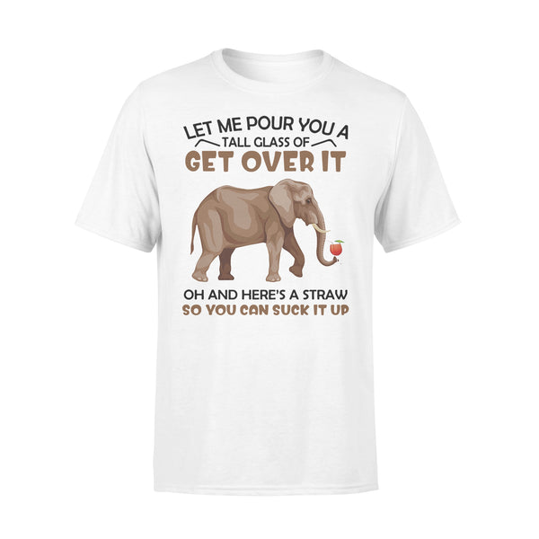 Elephant Wine Let Me Pour You A Tall Glass Of Get Over It Oh And Here's A Straw T-shirt S By AllezyShirt