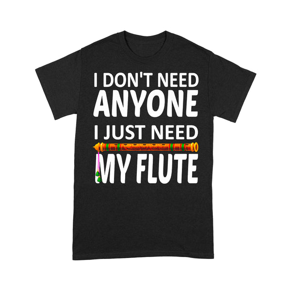 I Don't Need Anyone I Just Need My Flute T-shirt S By AllezyShirt