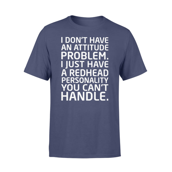 I Don't Have An Attitude Problem I Just Have A Redhead Personality You Can''t Handle T-shirt XL By AllezyShirt