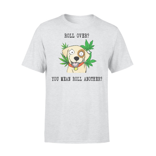 Roll Over You Mean Roll Another Weed T-shirt XL By AllezyShirt