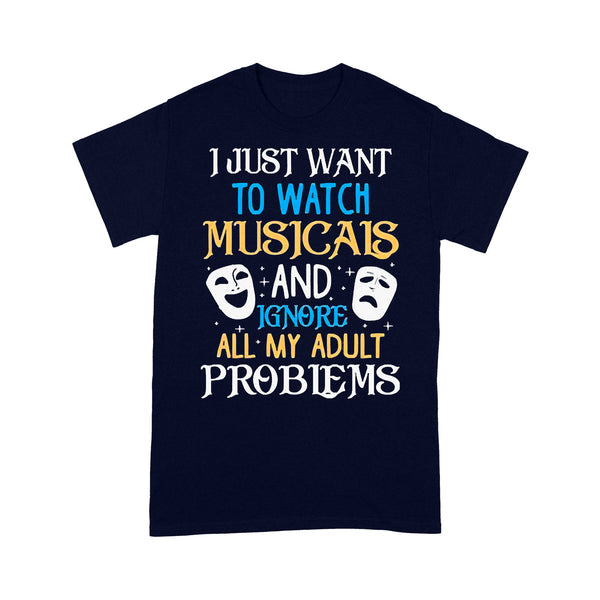 I Just Want To Watch Musicals And Ignore All My Adult Problems T-shirt M By AllezyShirt