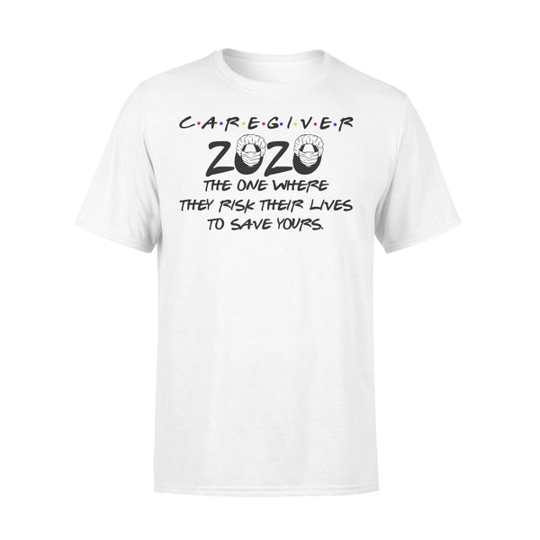 Caregiver 2020 The One Where They Rick Their Lives To Save Yours Shirt L By AllezyShirt