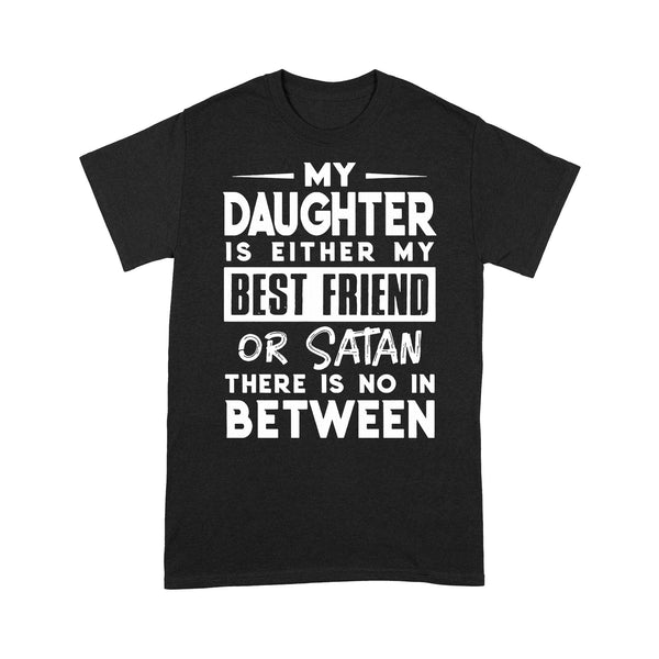 My Daughter Is Either My Bff Or Satan There Is No In Between T-shirt L By AllezyShirt