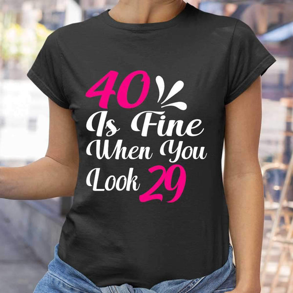 40 Is Fine When You Look 29 T-shirt S By AllezyShirt