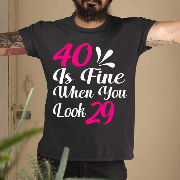 40 Is Fine When You Look 29 T-shirt M By AllezyShirt