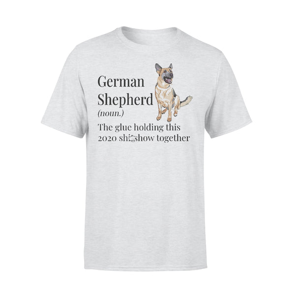 German Shepherd Noun The Glue Holding This 2020 Shitshow Together T-shirt XL By AllezyShirt
